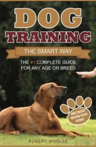 Dog Training: The Smart Way: The #1 Complete Guide